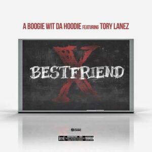 A Boogie Wit Da Hoodie & Tory Lanez - Best Friend
