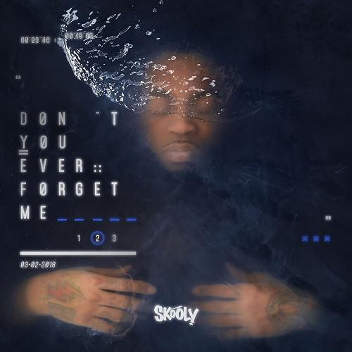 Skooly - Don't You Ever Forget Me 2