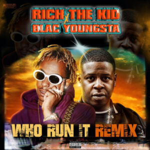 Blac Youngsta - Who Run It (Remix) (Ft. Rich The Kid)