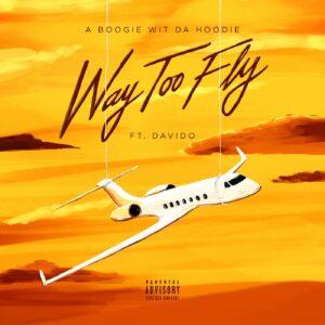 A Boogie Wit Da Hoodie - Way Too Fly (Ft. Davido)