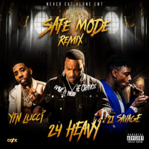 24Heavy - Safe Mode (Remix) (Ft. 21 Savage & YFN Lucci)