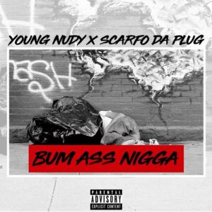 Young Nudy & Scarfo Da Plug - Bum Ass Nigga