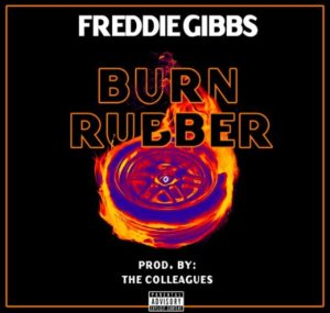 Freddie Gibbs – Burn Rubber