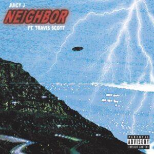 Juicy J Ft. Travis Scott - Neighbor