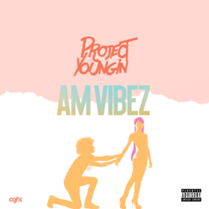 Project Youngin - AM Vibez