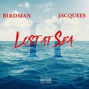 Birdman & Jacquees - Lost At Sea 2