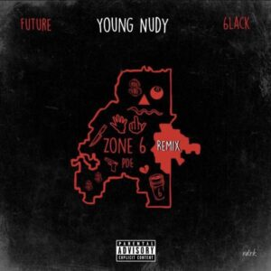 Young Nudy - Zone 6 (Remix) (Ft. 6LACK & Future)